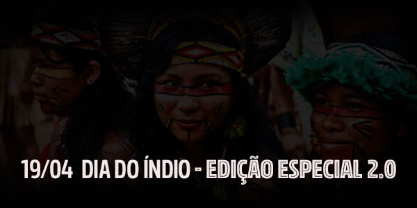 Especial Dia do Índio – Povos Nativos